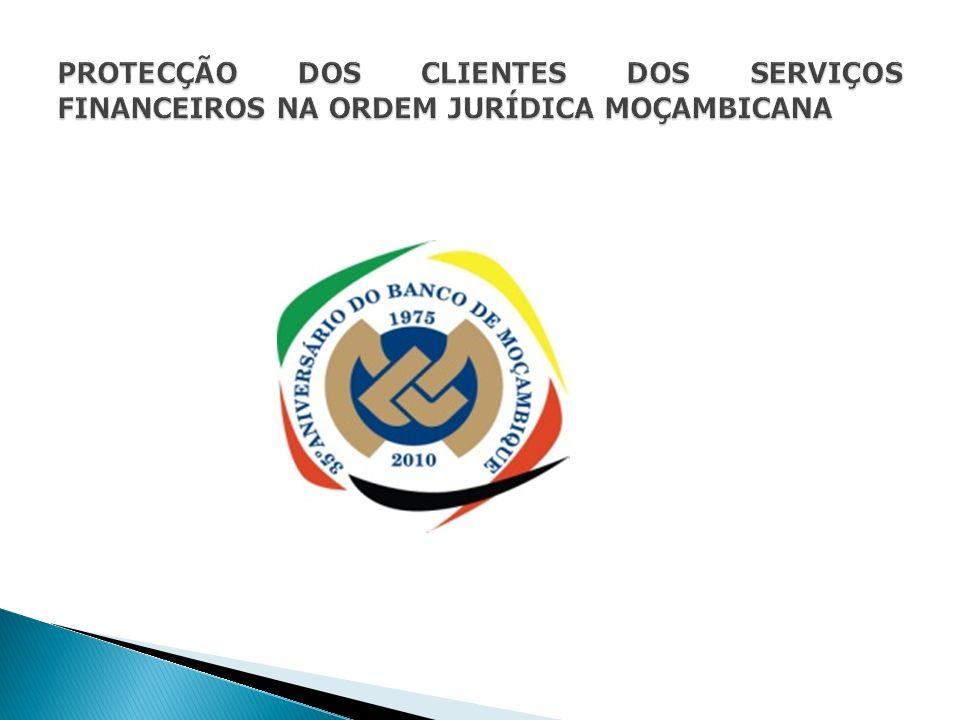 PROTECÇÃO DOS CLIENTES DOS SERVIÇOS FINANCEIROS NA ORDEM JURÍDICA MOÇAMBICANA