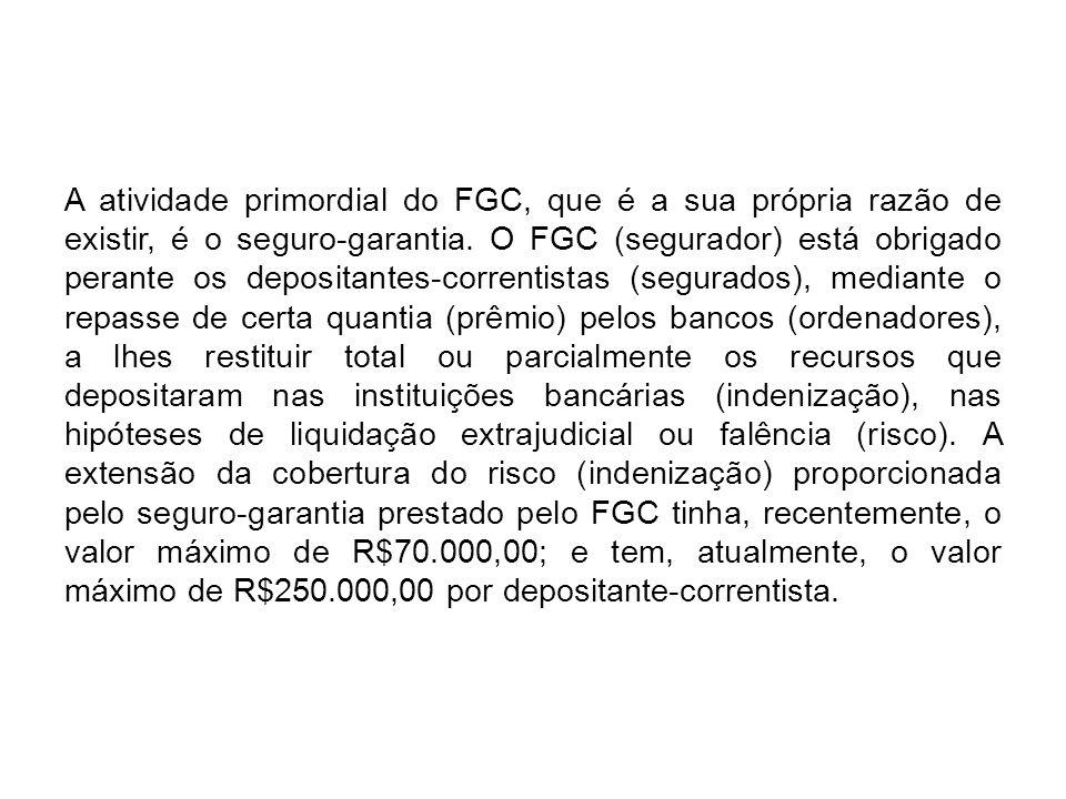 A atividade primordial do FGC, que é a sua própria razão de existir, é o seguro-garantia.
