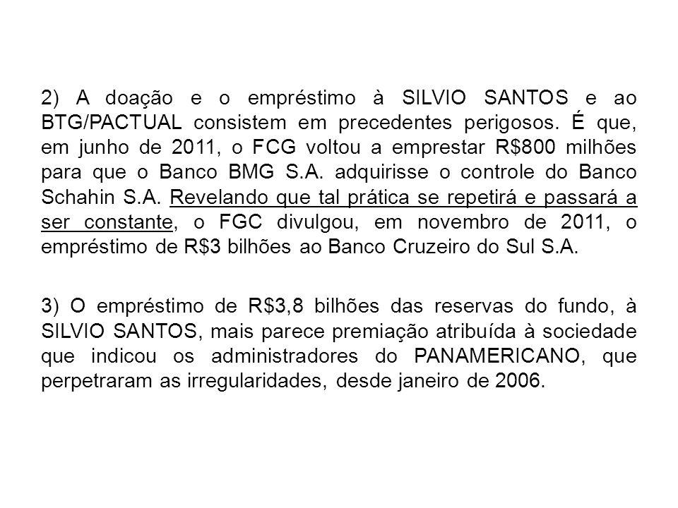 2) A doação e o empréstimo à SILVIO SANTOS e ao BTG/PACTUAL consistem em precedentes perigosos.
