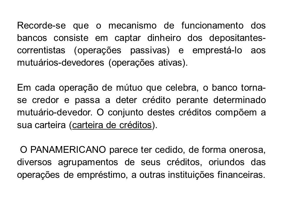 Recorde-se que o mecanismo de funcionamento dos bancos consiste em captar dinheiro dos depositantes-correntistas (operações passivas) e emprestá-lo aos mutuários-devedores (operações ativas).