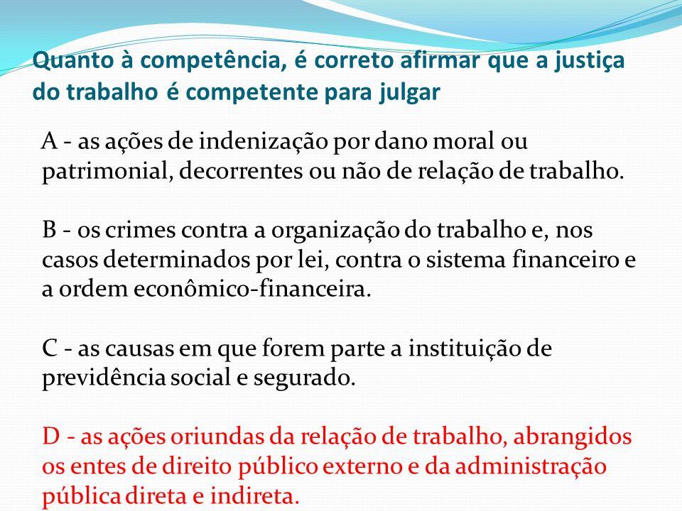 Quanto à competência, é correto afirmar que a justiça do trabalho é competente para julgar