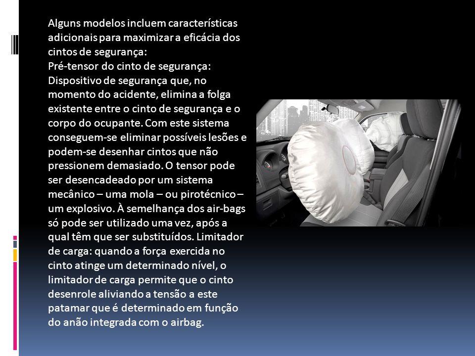 Alguns modelos incluem características adicionais para maximizar a eficácia dos cintos de segurança: Pré-tensor do cinto de segurança: Dispositivo de segurança que, no momento do acidente, elimina a folga existente entre o cinto de segurança e o corpo do ocupante.