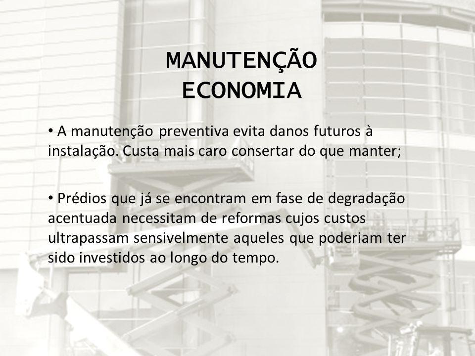MANUTENÇÃO ECONOMIA A manutenção preventiva evita danos futuros à instalação. Custa mais caro consertar do que manter;