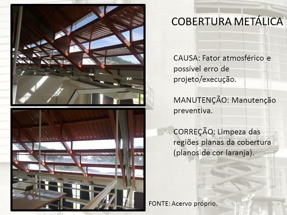 COBERTURA METÁLICA CAUSA: Fator atmosférico e possível erro de projeto/execução. MANUTENÇÃO: Manutenção preventiva.