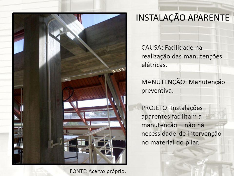 INSTALAÇÃO APARENTE CAUSA: Facilidade na realização das manutenções elétricas. MANUTENÇÃO: Manutenção preventiva.
