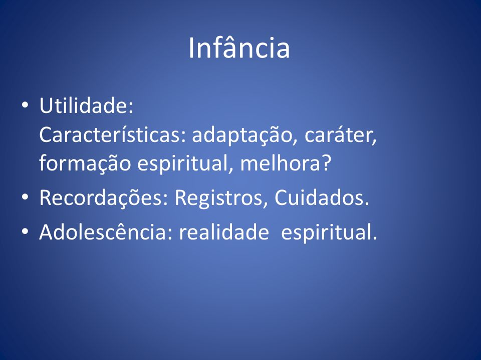 Infância Utilidade: Características: adaptação, caráter, formação espiritual, melhora Recordações: Registros, Cuidados.