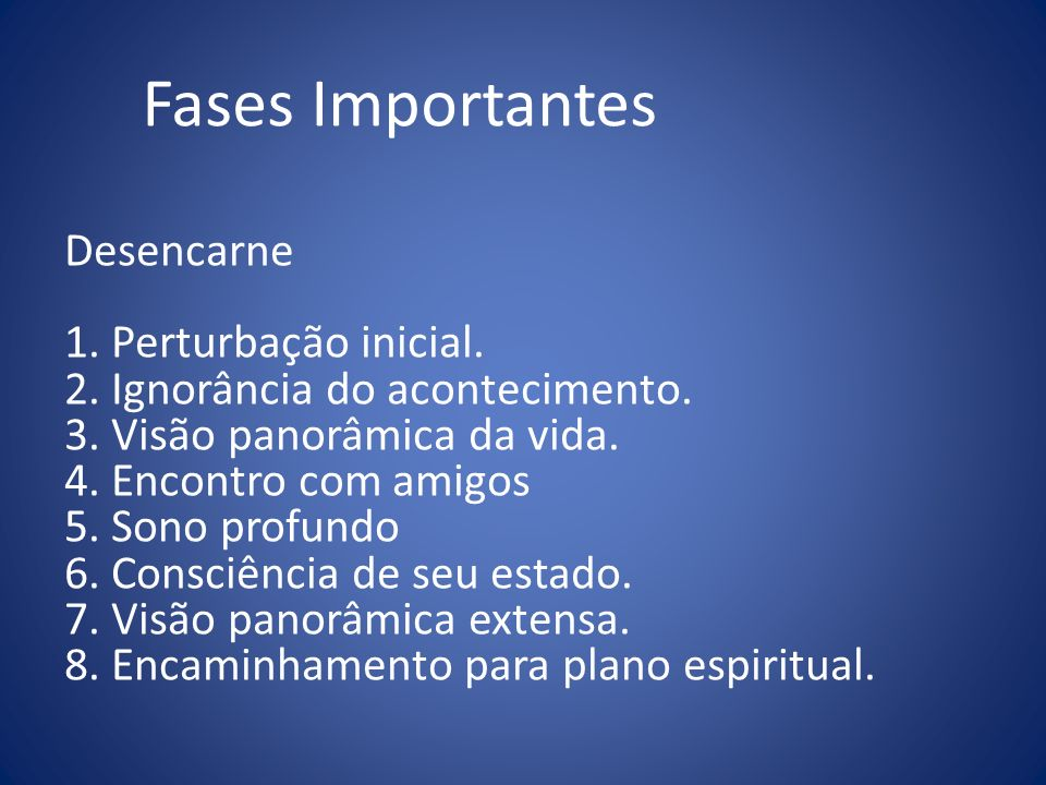 Fases Importantes Desencarne 1. Perturbação inicial.
