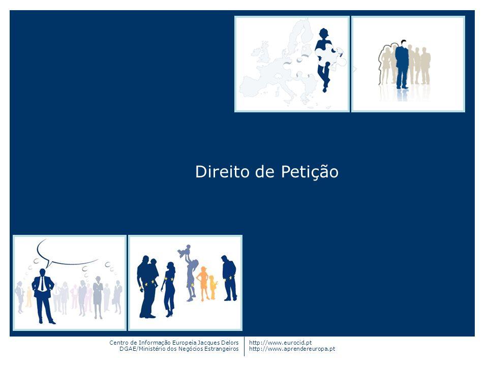 Direito de Petição Centro de Informação Europeia Jacques Delors