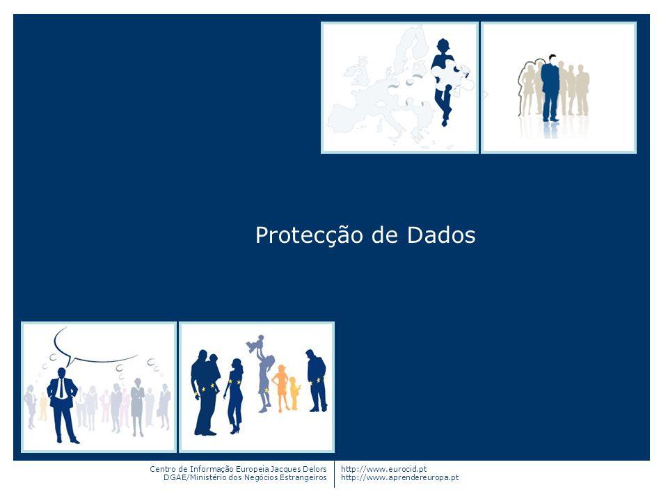 Protecção de Dados Centro de Informação Europeia Jacques Delors