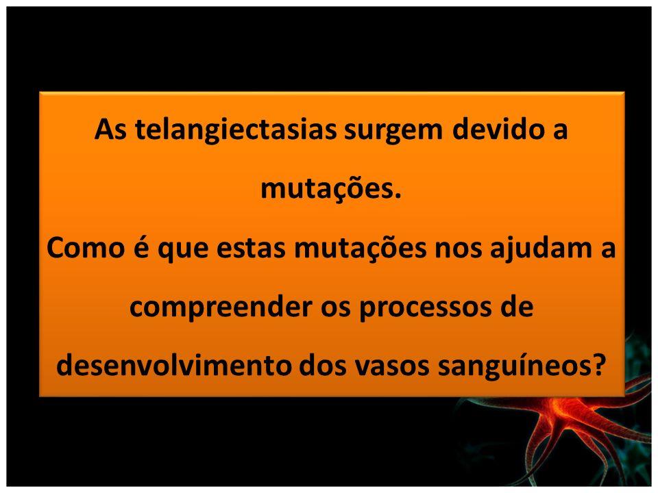 As telangiectasias surgem devido a mutações.