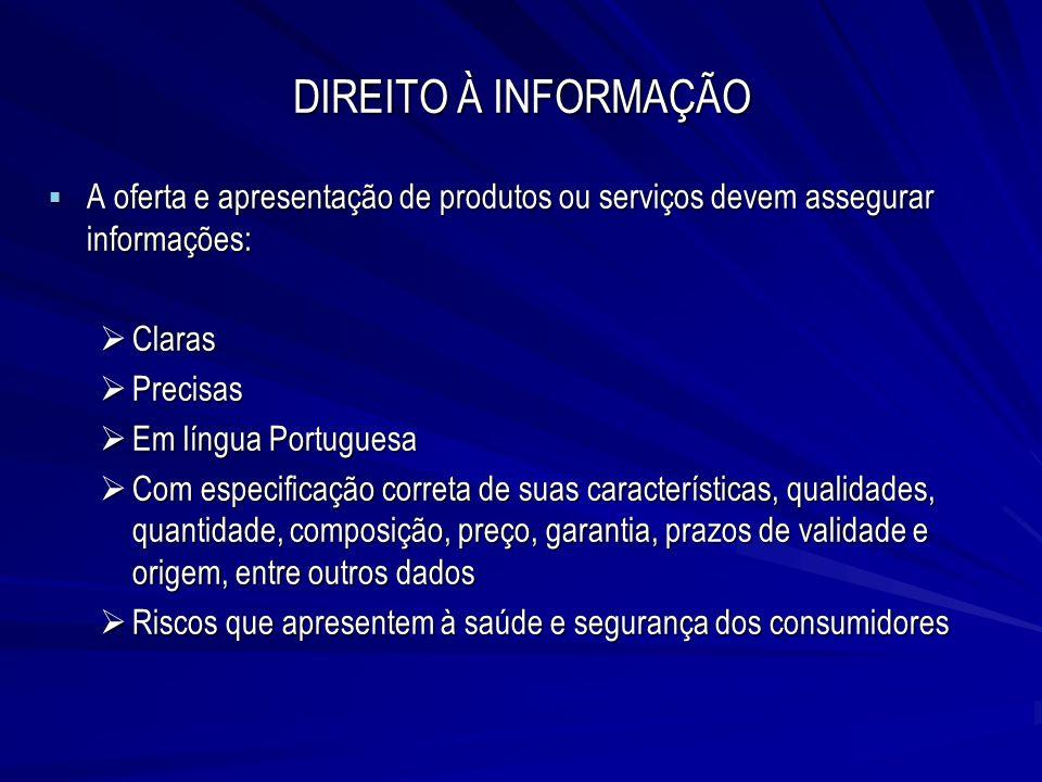DIREITO À INFORMAÇÃO A oferta e apresentação de produtos ou serviços devem assegurar informações: Claras.