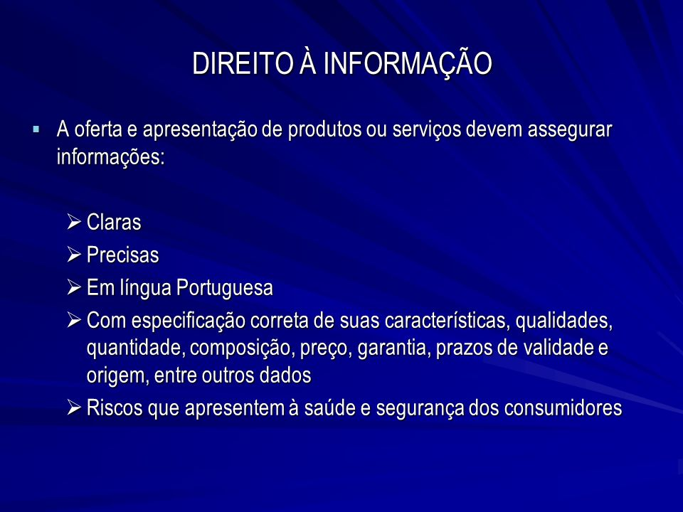 DIREITO À INFORMAÇÃOA oferta e apresentação de produtos ou serviços devem assegurar informações: Claras.