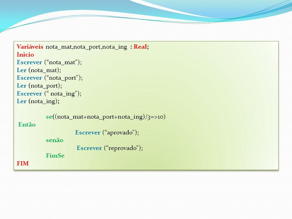 Variáveis nota_mat,nota_port,nota_ing : Real;