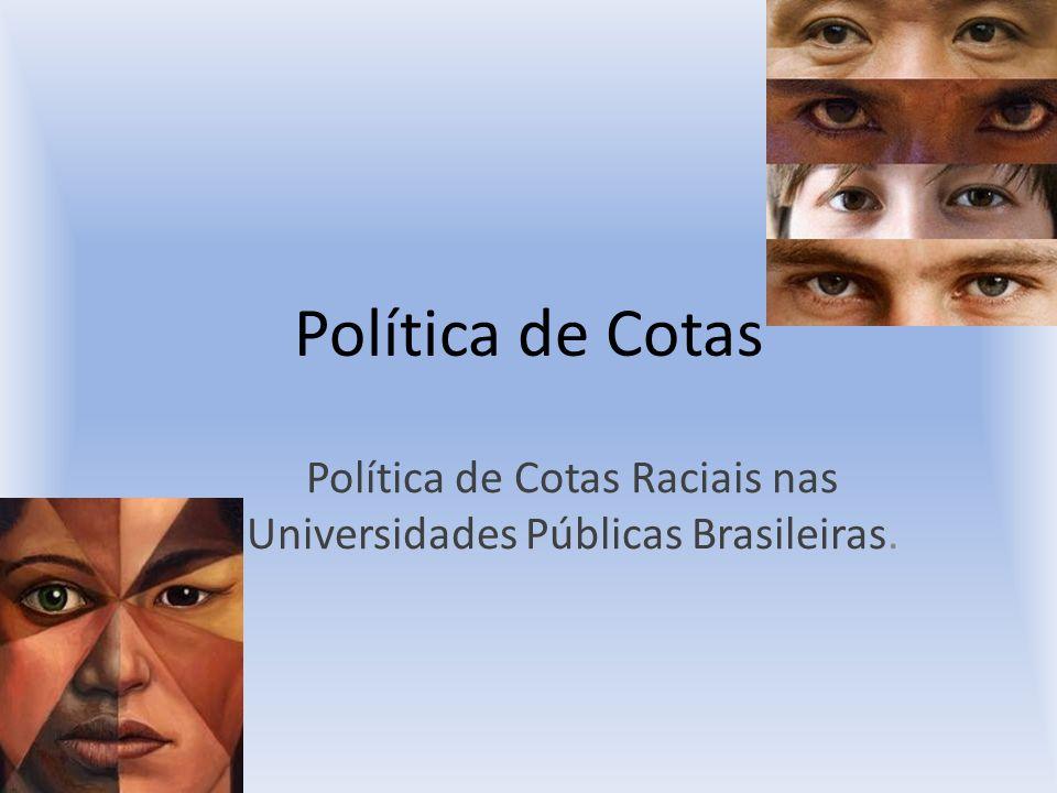 Política de Cotas Raciais nas Universidades Públicas Brasileiras.