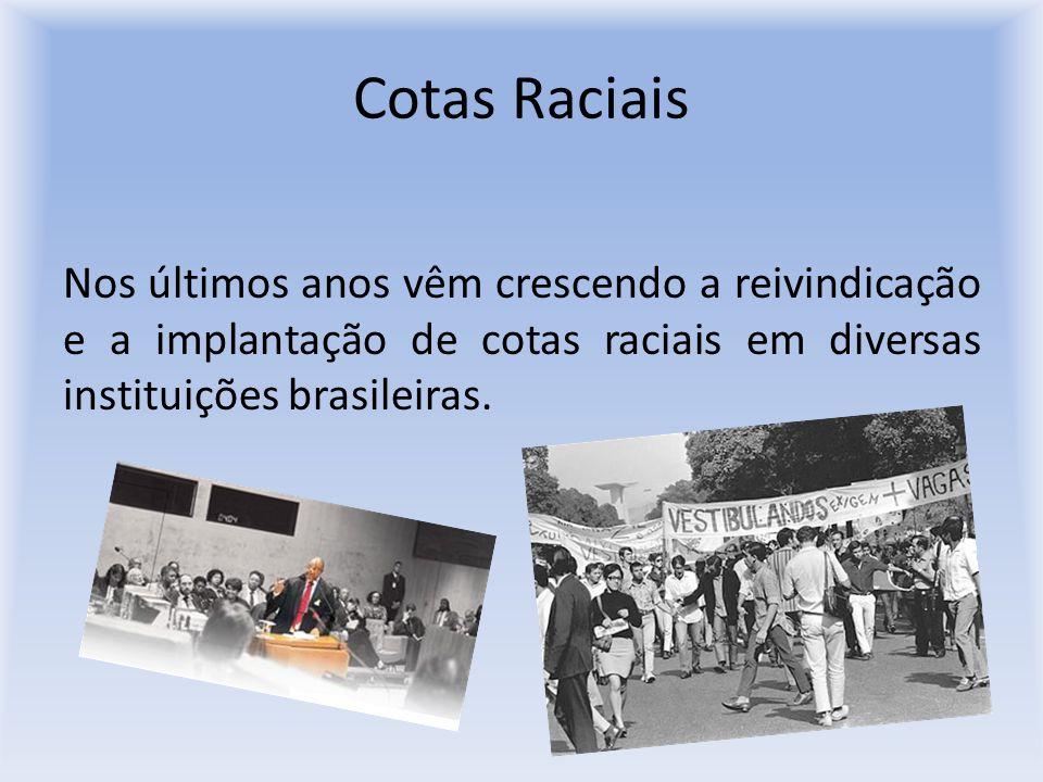 Cotas Raciais Nos últimos anos vêm crescendo a reivindicação e a implantação de cotas raciais em diversas instituições brasileiras.