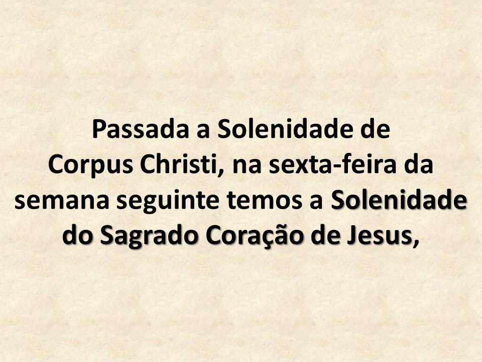 Passada a Solenidade de Corpus Christi, na sexta-feira da semana seguinte temos a Solenidade do Sagrado Coração de Jesus,