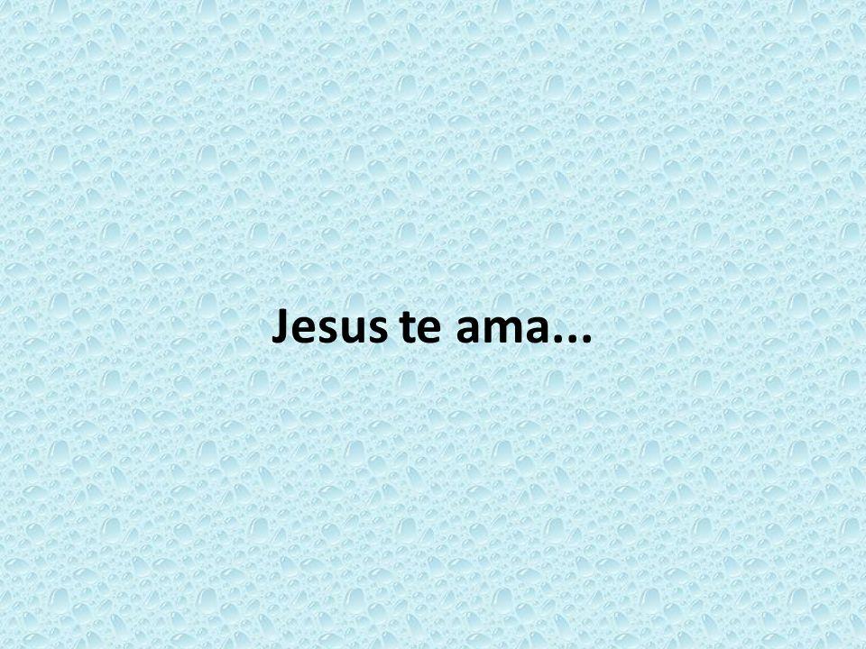 Jesus te ama...