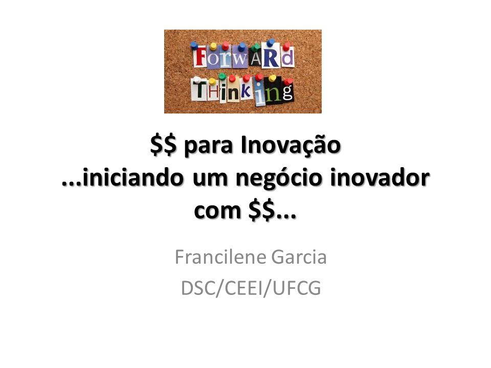 $$ para Inovação ...iniciando um negócio inovador com $$...