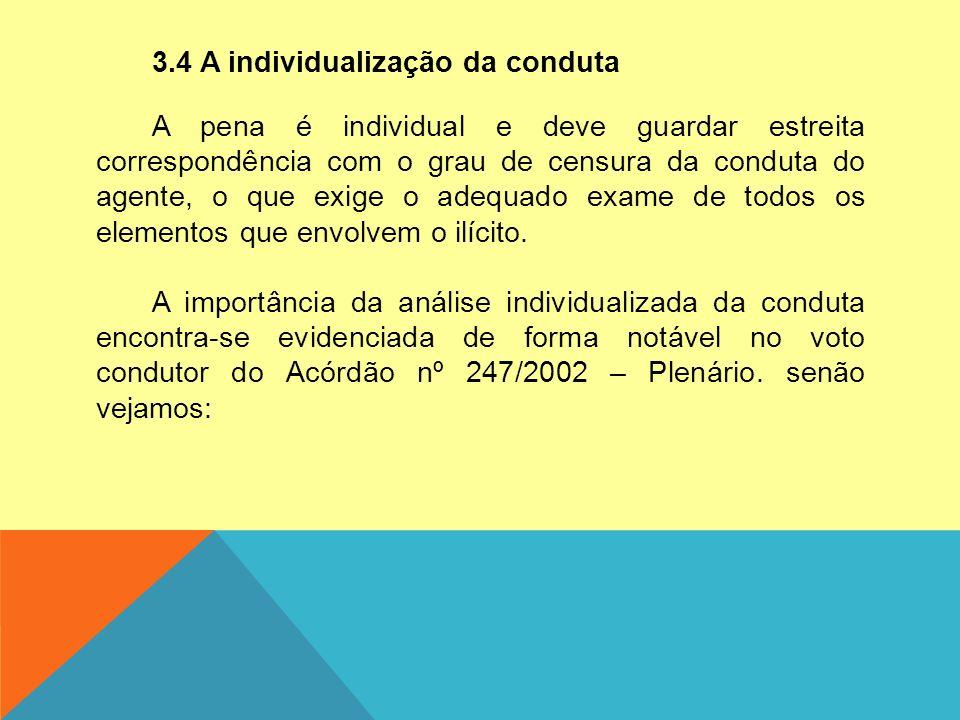 3.4 A individualização da conduta A pena é individual e deve guardar estreita correspondência com o grau de censura da conduta do agente, o que exige o adequado exame de todos os elementos que envolvem o ilícito.