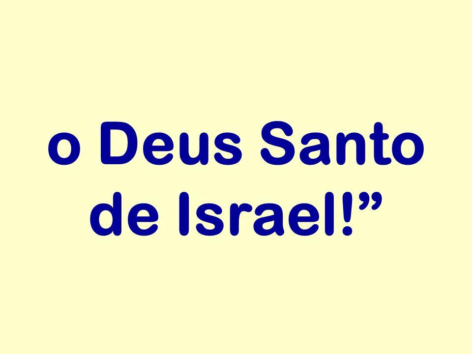 o Deus Santo de Israel!