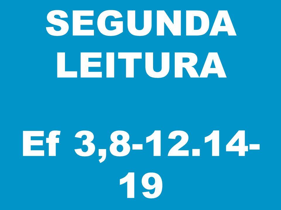 SEGUNDA LEITURA Ef 3,8-12.14-19