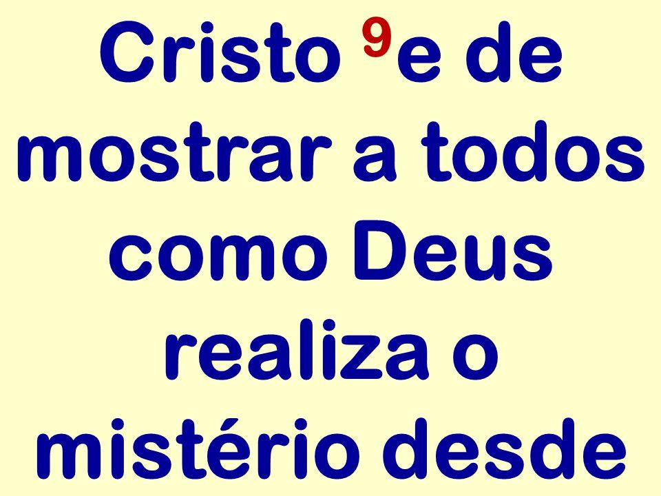 Cristo 9e de mostrar a todos como Deus realiza o mistério desde