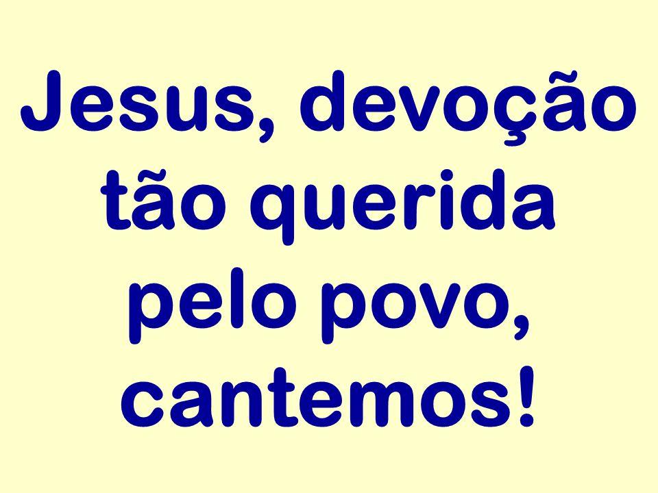 Jesus, devoção tão querida pelo povo, cantemos!