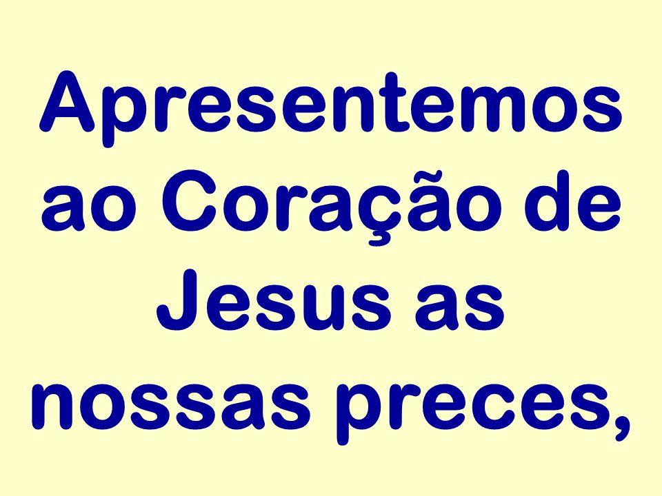 Apresentemos ao Coração de Jesus as nossas preces,