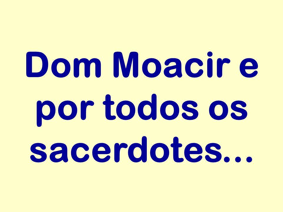 Dom Moacir e por todos os sacerdotes...