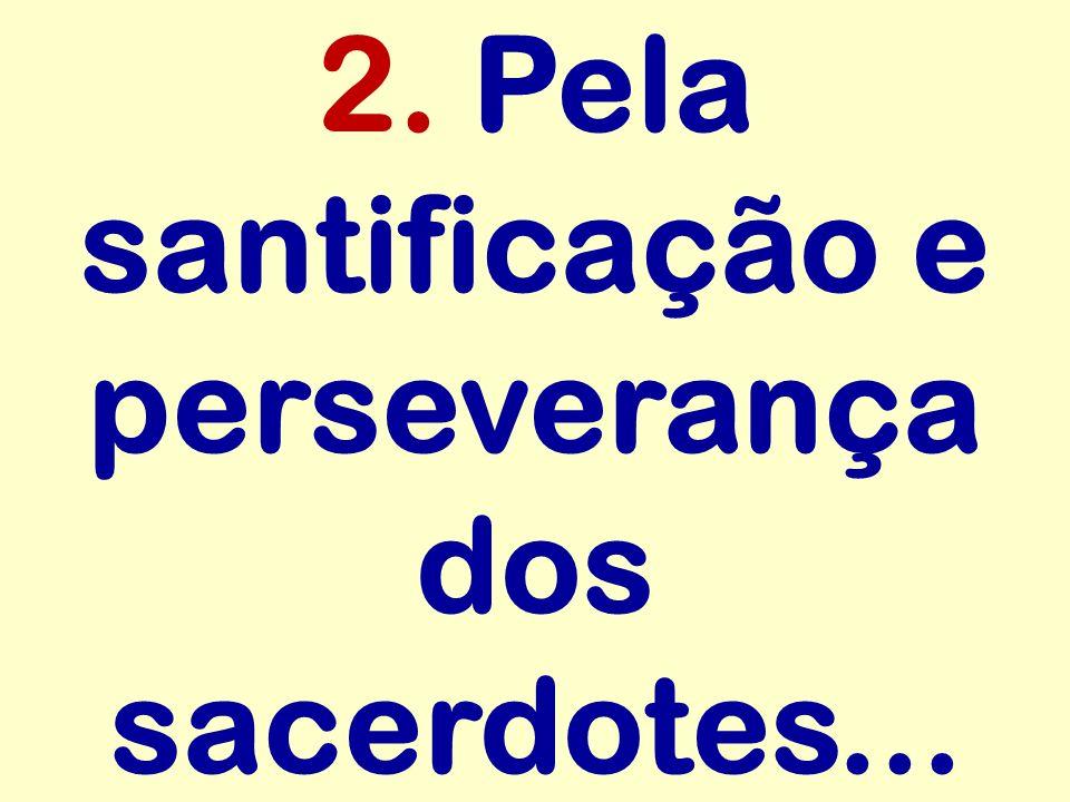 2. Pela santificação e perseverança dos sacerdotes...