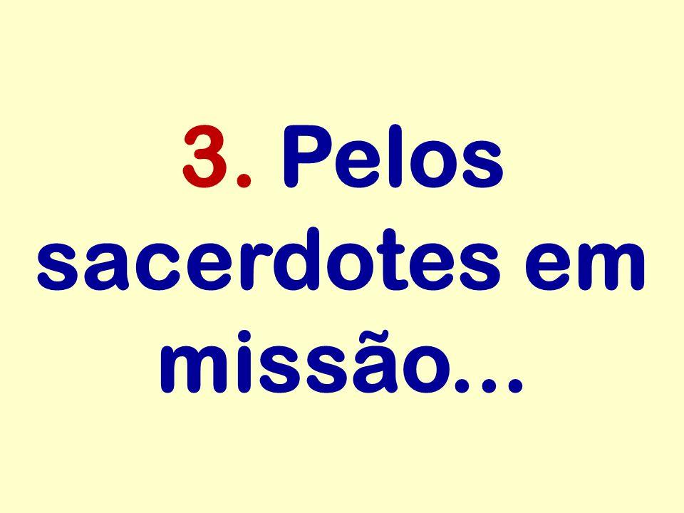 3. Pelos sacerdotes em missão...