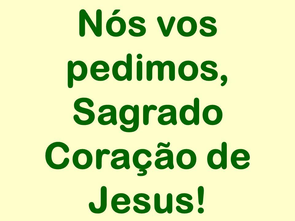 Nós vos pedimos, Sagrado Coração de Jesus!