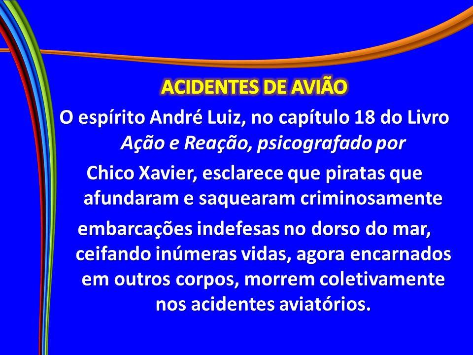 ACIDENTES DE AVIÃO O espírito André Luiz, no capítulo 18 do Livro Ação e Reação, psicografado por.