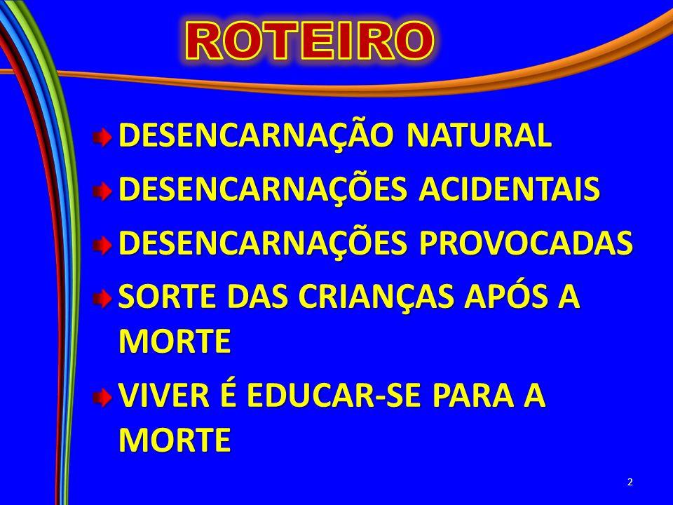 ROTEIRO DESENCARNAÇÃO NATURAL DESENCARNAÇÕES ACIDENTAIS