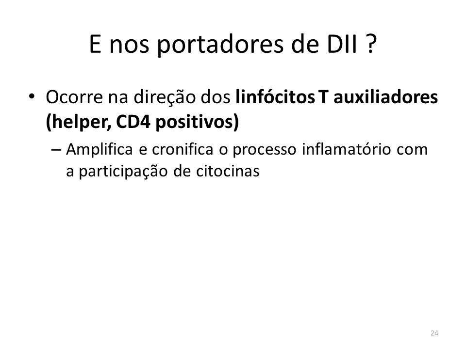 E nos portadores de DII Ocorre na direção dos linfócitos T auxiliadores (helper, CD4 positivos)