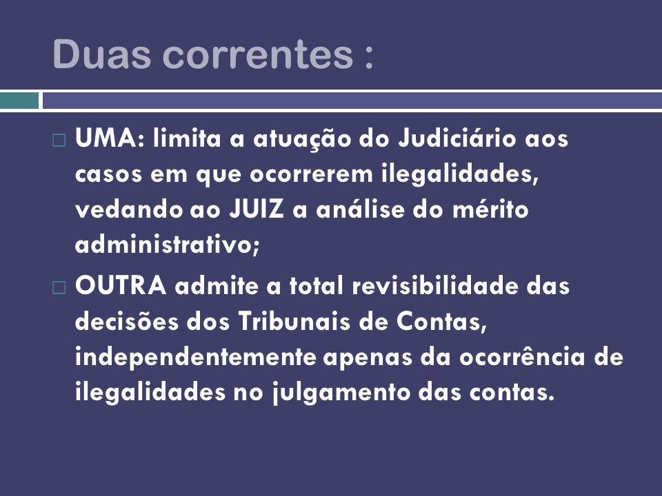 Duas correntes : UMA: limita a atuação do Judiciário aos casos em que ocorrerem ilegalidades, vedando ao JUIZ a análise do mérito administrativo;