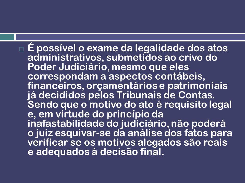 É possível o exame da legalidade dos atos administrativos, submetidos ao crivo do Poder Judiciário, mesmo que eles correspondam a aspectos contábeis, financeiros, orçamentários e patrimoniais já decididos pelos Tribunais de Contas.