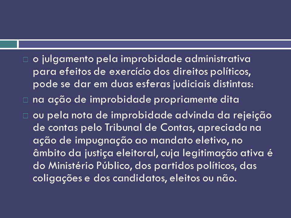 o julgamento pela improbidade administrativa para efeitos de exercício dos direitos políticos, pode se dar em duas esferas judiciais distintas: