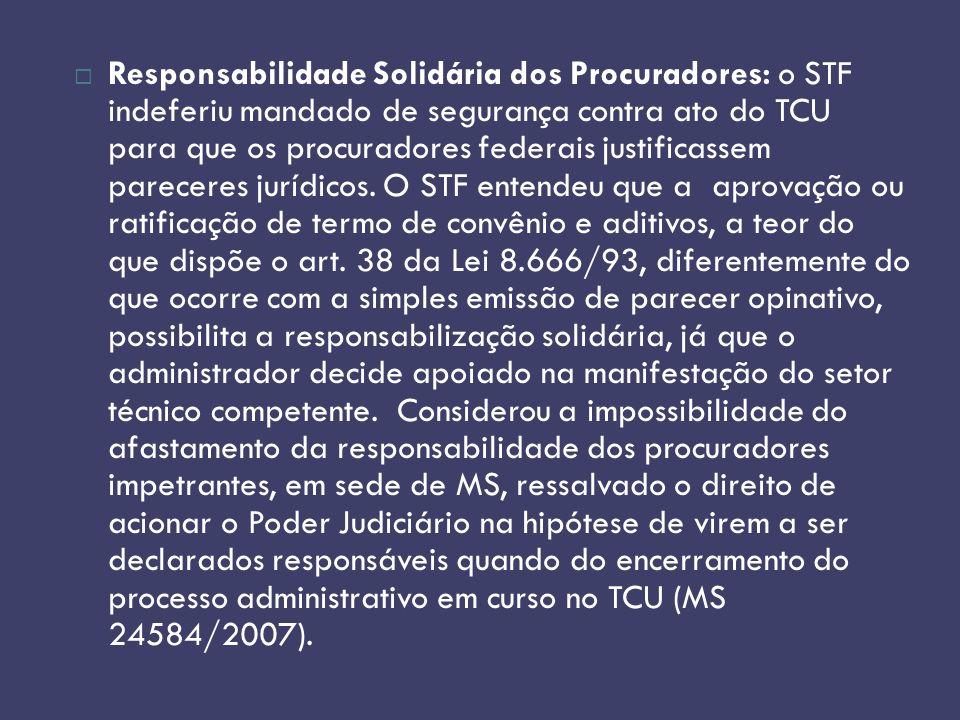 Responsabilidade Solidária dos Procuradores: o STF indeferiu mandado de segurança contra ato do TCU para que os procuradores federais justificassem pareceres jurídicos.