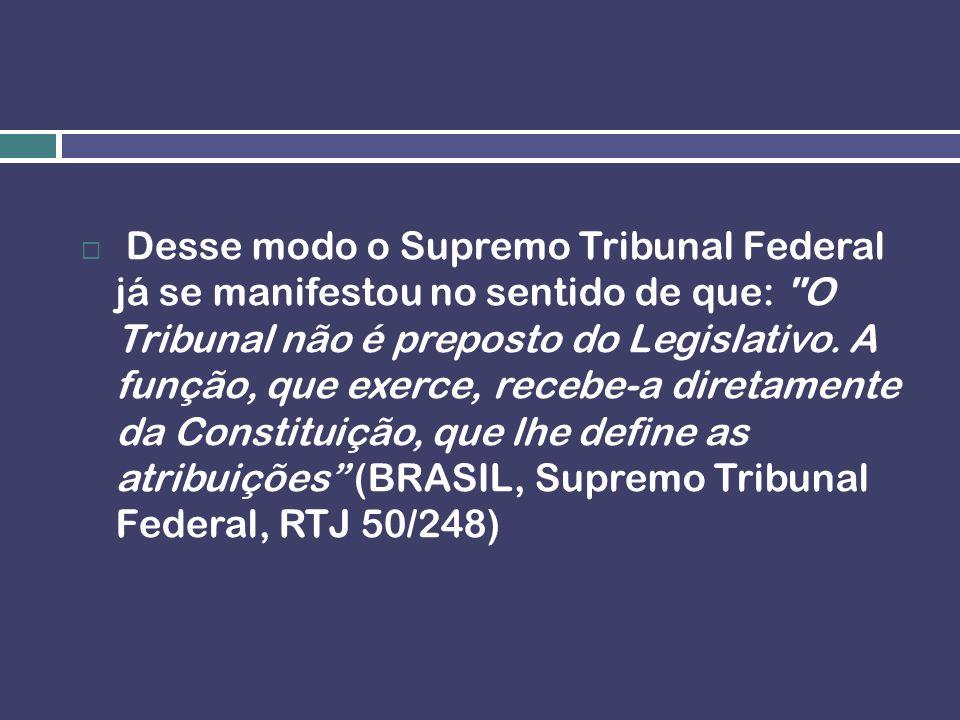 Desse modo o Supremo Tribunal Federal já se manifestou no sentido de que: O Tribunal não é preposto do Legislativo.