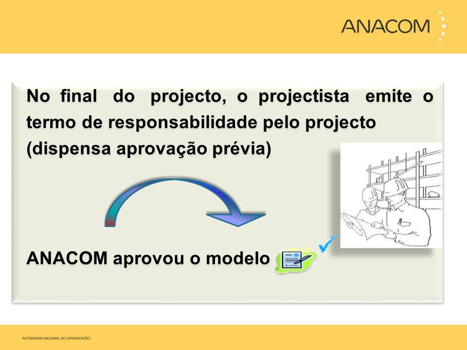 No final do projecto, o projectista emite o termo de responsabilidade pelo projecto (dispensa aprovação prévia) ANACOM aprovou o modelo