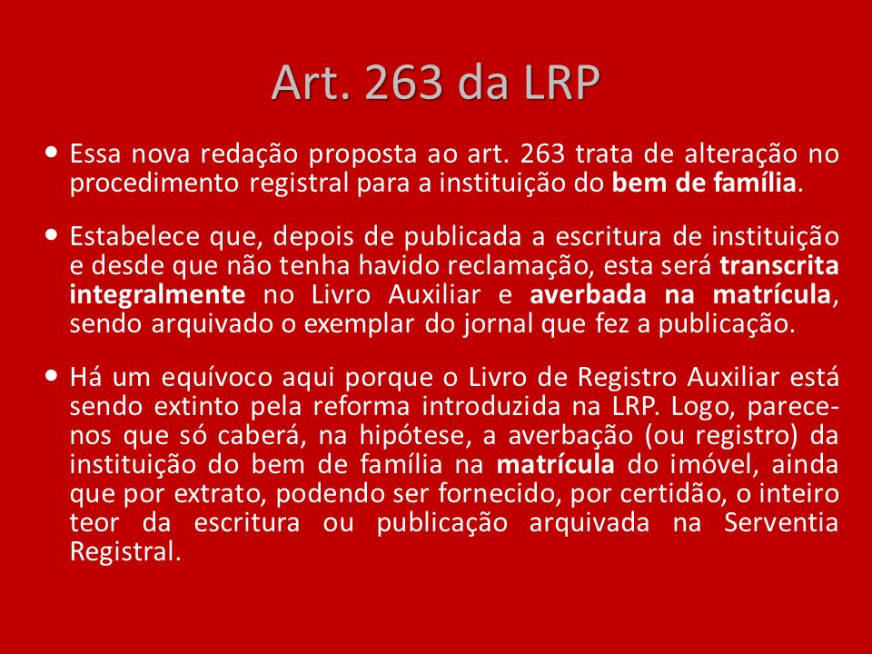 Art. 263 da LRP Essa nova redação proposta ao art. 263 trata de alteração no procedimento registral para a instituição do bem de família.
