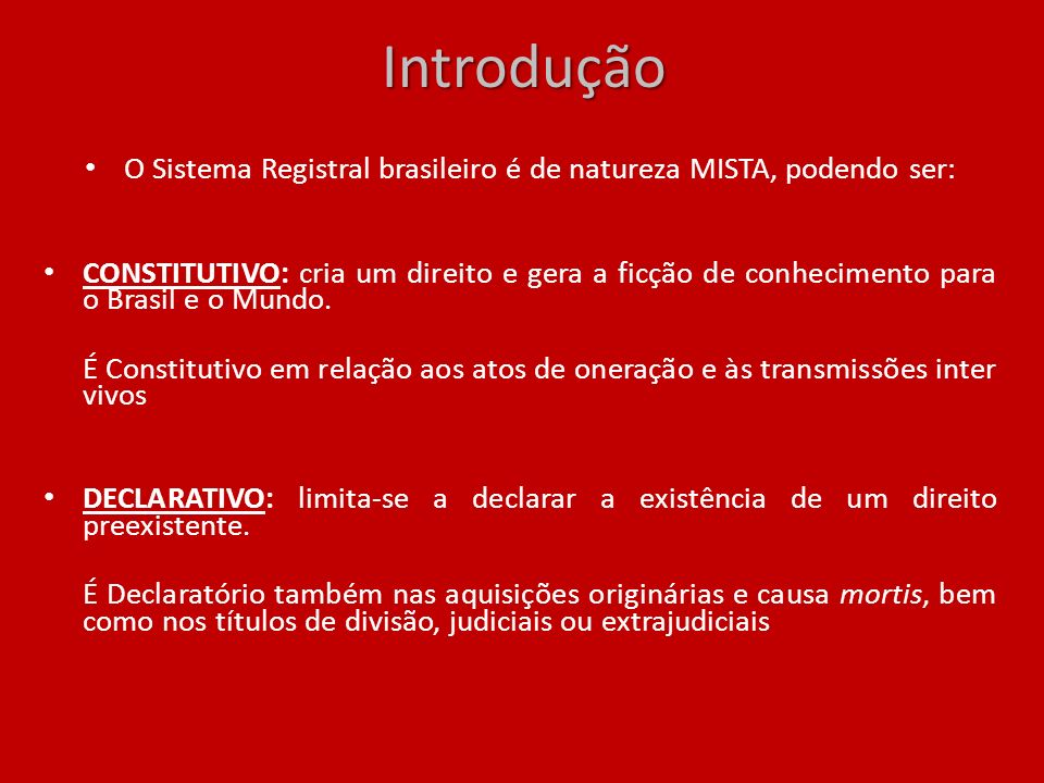 O Sistema Registral brasileiro é de natureza MISTA, podendo ser: