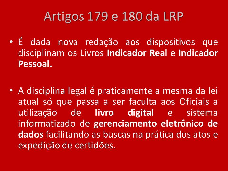 Artigos 179 e 180 da LRP É dada nova redação aos dispositivos que disciplinam os Livros Indicador Real e Indicador Pessoal.