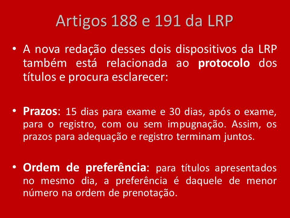 Artigos 188 e 191 da LRP A nova redação desses dois dispositivos da LRP também está relacionada ao protocolo dos títulos e procura esclarecer: