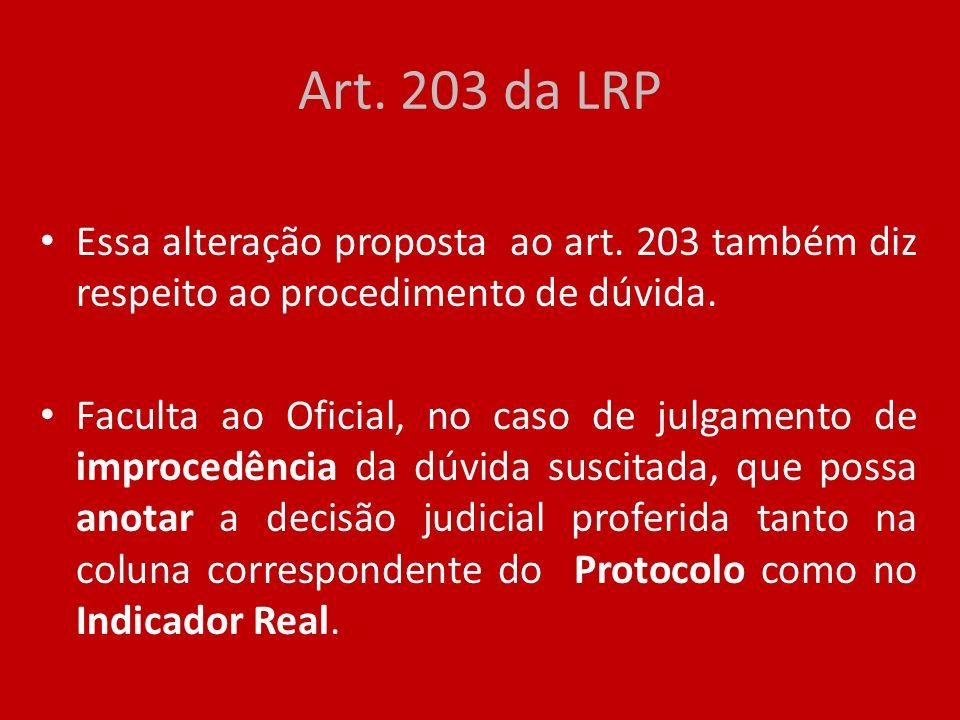 Art. 203 da LRP Essa alteração proposta ao art. 203 também diz respeito ao procedimento de dúvida.