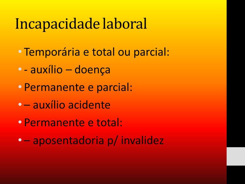 Incapacidade laboral Temporária e total ou parcial: - auxílio – doença