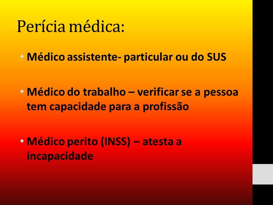 Perícia médica: Médico assistente- particular ou do SUS