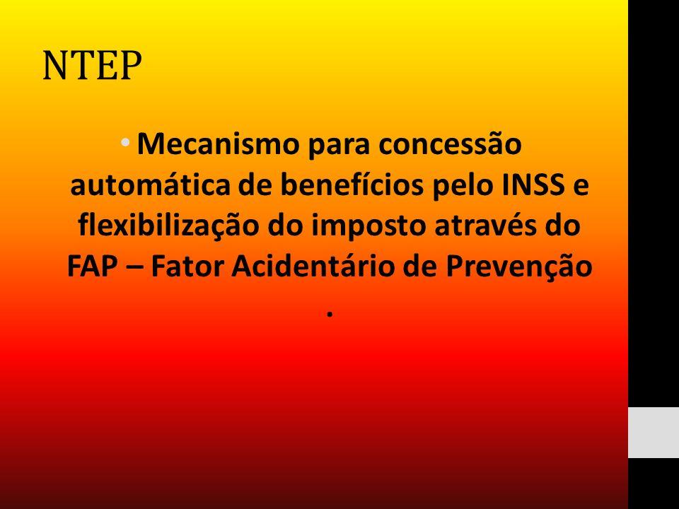 NTEP Mecanismo para concessão automática de benefícios pelo INSS e flexibilização do imposto através do FAP – Fator Acidentário de Prevenção .