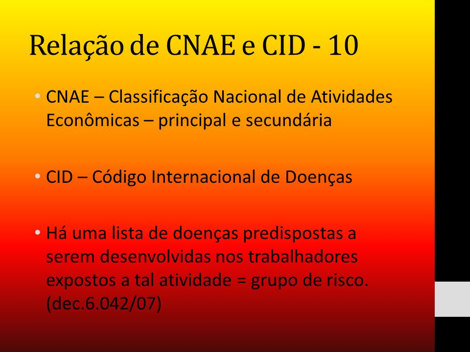 Relação de CNAE e CID - 10 CNAE – Classificação Nacional de Atividades Econômicas – principal e secundária.